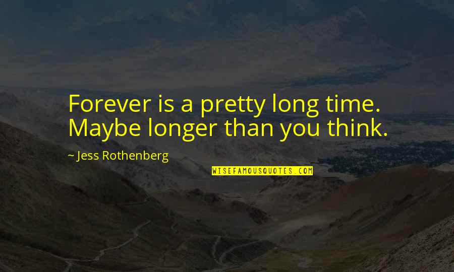 Jess Rothenberg Quotes By Jess Rothenberg: Forever is a pretty long time. Maybe longer