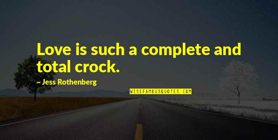 Jess Rothenberg Quotes By Jess Rothenberg: Love is such a complete and total crock.