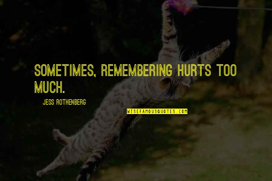 Jess Rothenberg Quotes By Jess Rothenberg: Sometimes, remembering hurts too much.