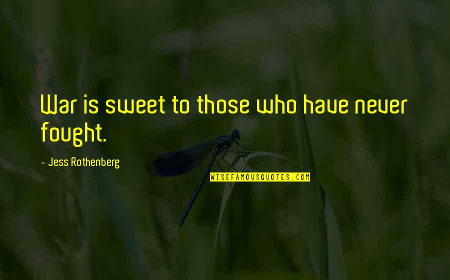 Jess Rothenberg Quotes By Jess Rothenberg: War is sweet to those who have never