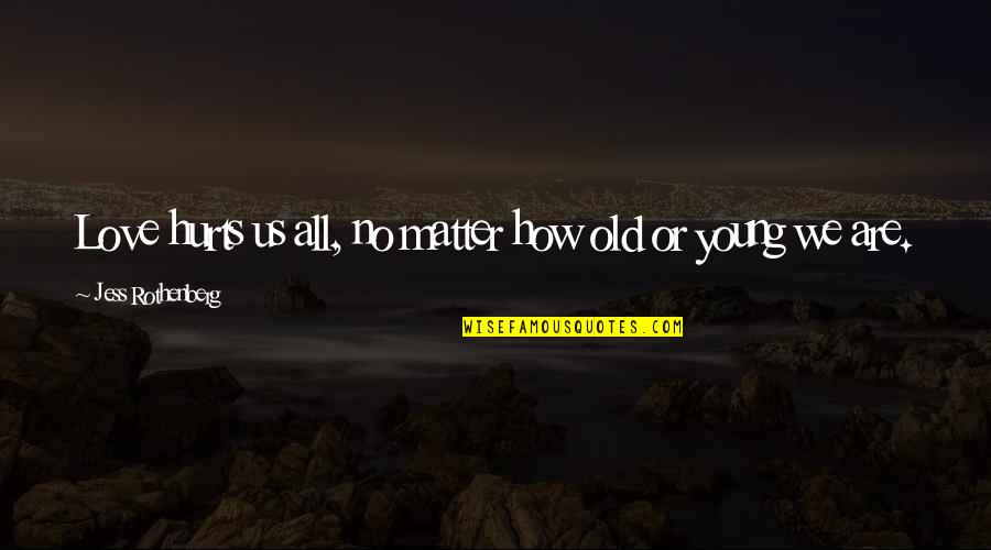 Jess Rothenberg Quotes By Jess Rothenberg: Love hurts us all, no matter how old