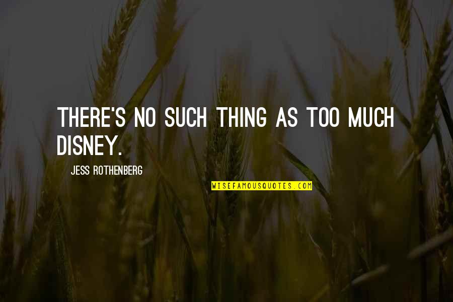 Jess Rothenberg Quotes By Jess Rothenberg: There's no such thing as too much Disney.