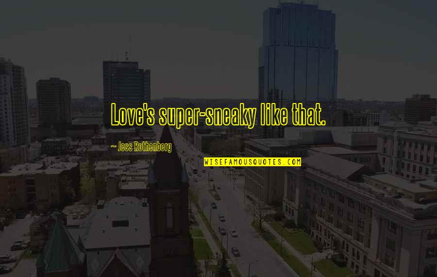 Jess Rothenberg Quotes By Jess Rothenberg: Love's super-sneaky like that.