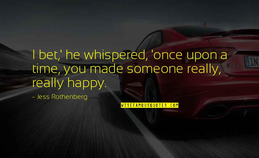 Jess Rothenberg Quotes By Jess Rothenberg: I bet,' he whispered, 'once upon a time,
