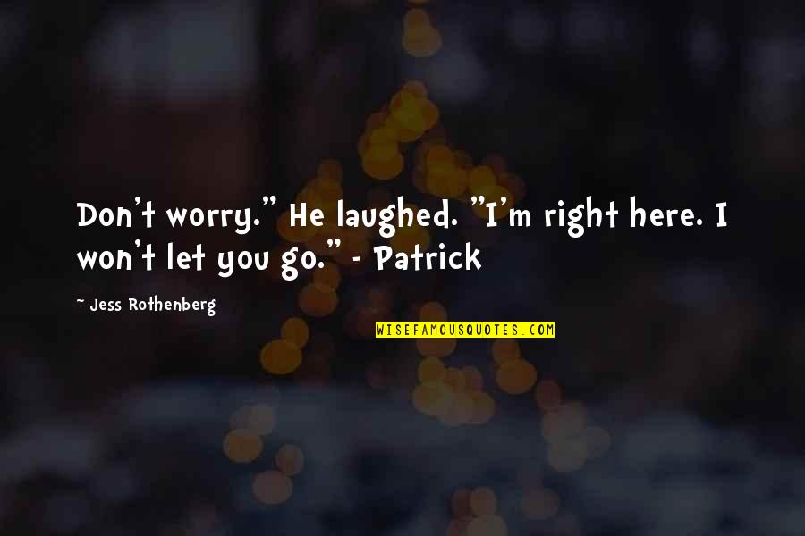 """Jess Rothenberg Quotes By Jess Rothenberg: Don't worry."""" He laughed. """"I'm right here. I"""