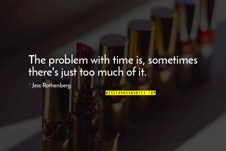 Jess Rothenberg Quotes By Jess Rothenberg: The problem with time is, sometimes there's just
