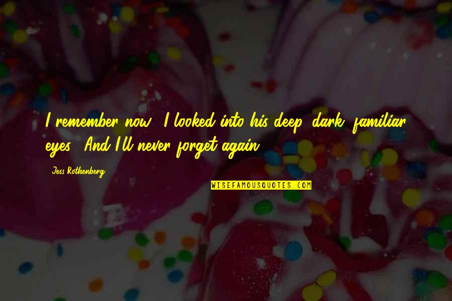 """Jess Rothenberg Quotes By Jess Rothenberg: I remember now."""" I looked into his deep,"""