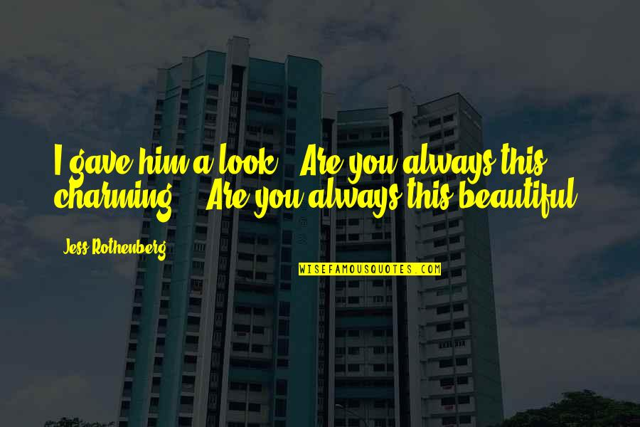 """Jess Rothenberg Quotes By Jess Rothenberg: I gave him a look. """"Are you always"""