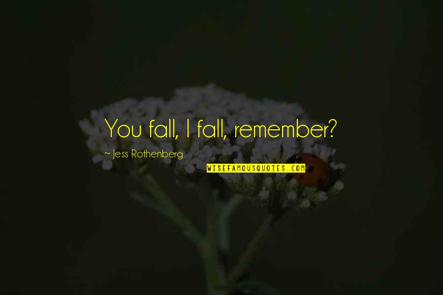 Jess Rothenberg Quotes By Jess Rothenberg: You fall, I fall, remember?