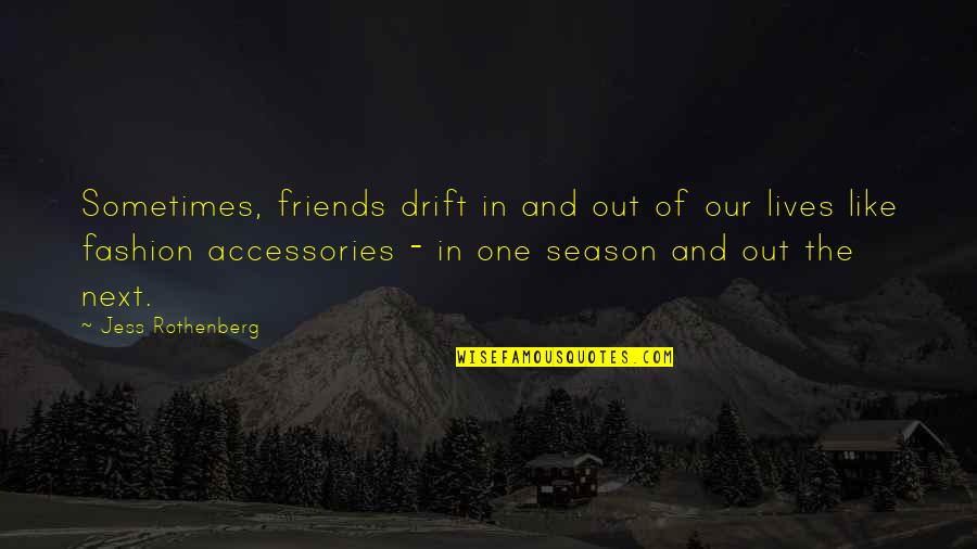 Jess Rothenberg Quotes By Jess Rothenberg: Sometimes, friends drift in and out of our