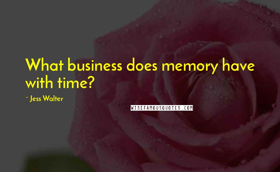 Jess Walter quotes: What business does memory have with time?