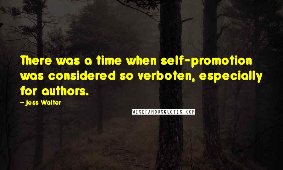 Jess Walter quotes: There was a time when self-promotion was considered so verboten, especially for authors.