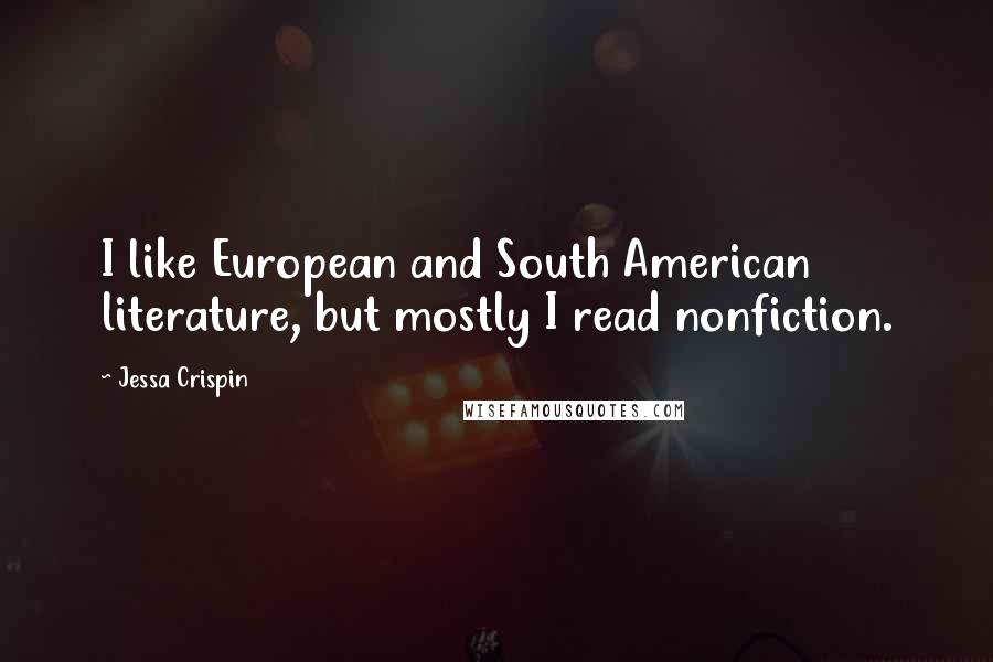 Jessa Crispin quotes: I like European and South American literature, but mostly I read nonfiction.