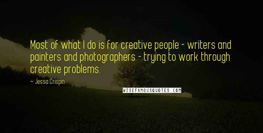 Jessa Crispin quotes: Most of what I do is for creative people - writers and painters and photographers - trying to work through creative problems.