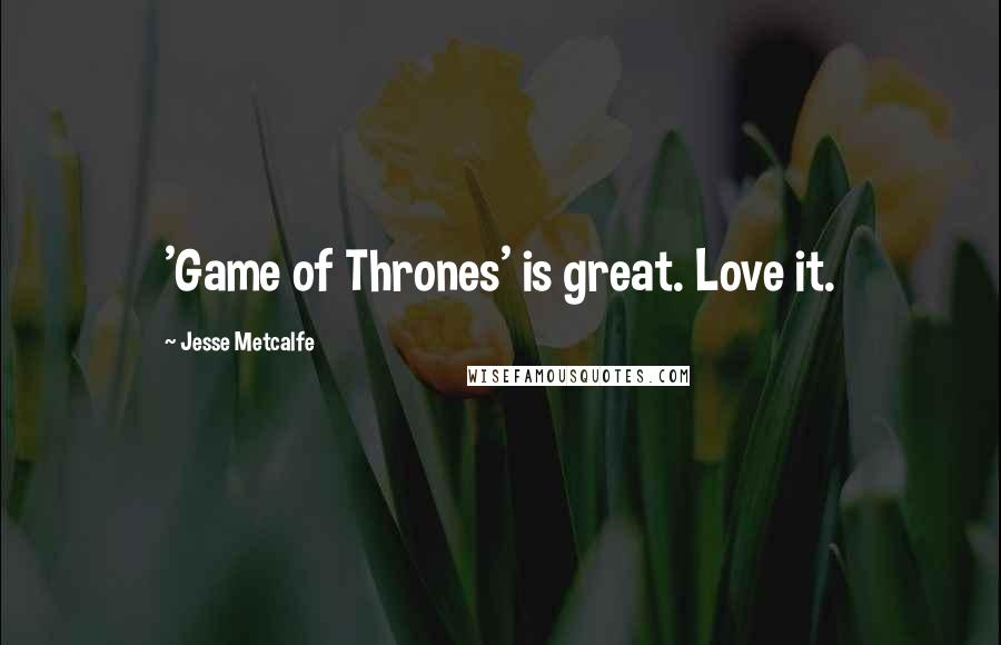 Jesse Metcalfe quotes: 'Game of Thrones' is great. Love it.