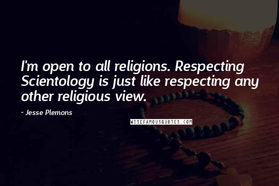 Jesse Plemons quotes: I'm open to all religions. Respecting Scientology is just like respecting any other religious view.