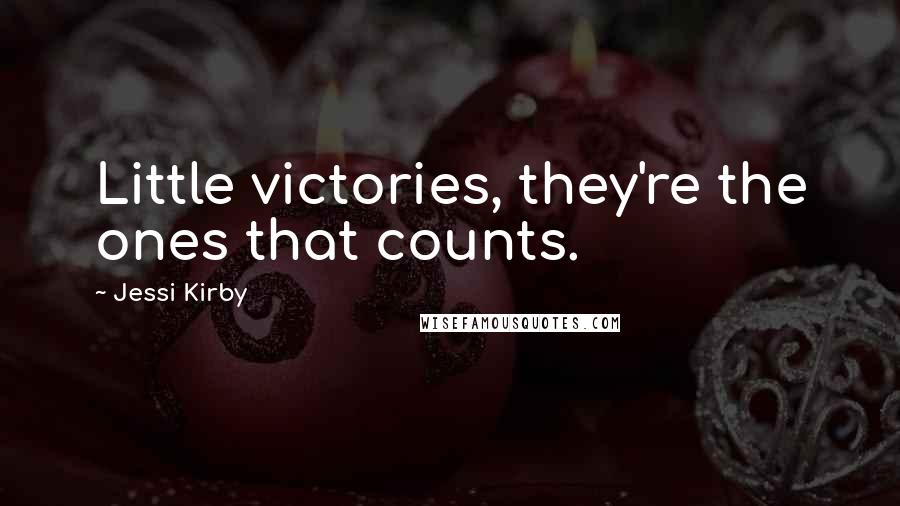 Jessi Kirby quotes: Little victories, they're the ones that counts.