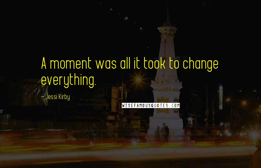 Jessi Kirby quotes: A moment was all it took to change everything.
