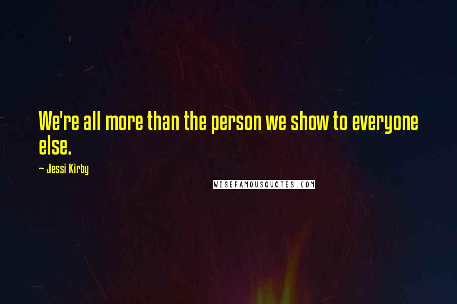 Jessi Kirby quotes: We're all more than the person we show to everyone else.