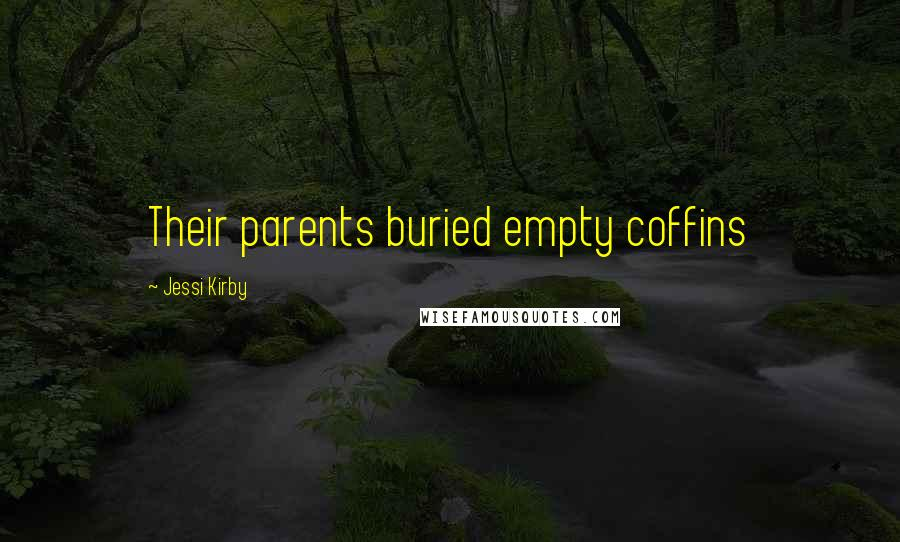 Jessi Kirby quotes: Their parents buried empty coffins