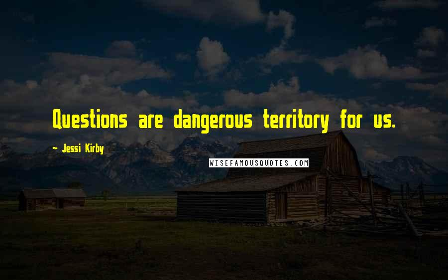 Jessi Kirby quotes: Questions are dangerous territory for us.