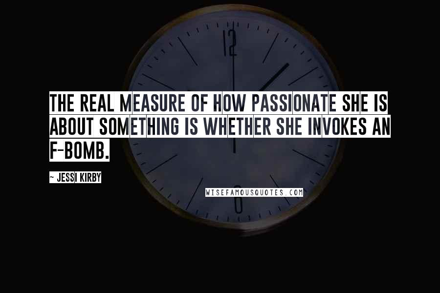Jessi Kirby quotes: The real measure of how passionate she is about something is whether she invokes an f-bomb.