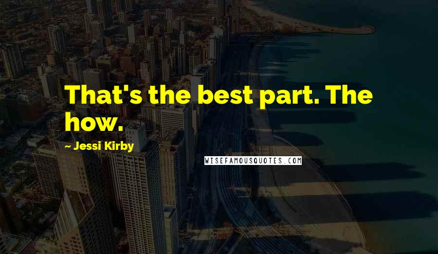 Jessi Kirby quotes: That's the best part. The how.