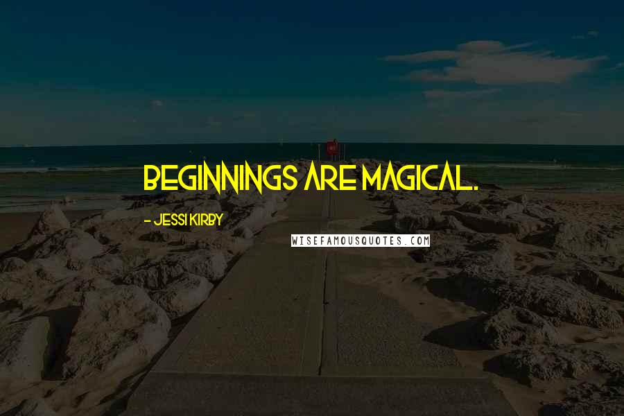 Jessi Kirby quotes: Beginnings are magical.