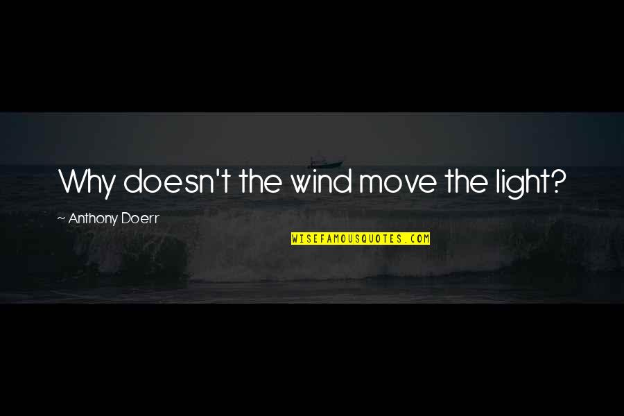 Jessica Brown Findlay Quotes By Anthony Doerr: Why doesn't the wind move the light?