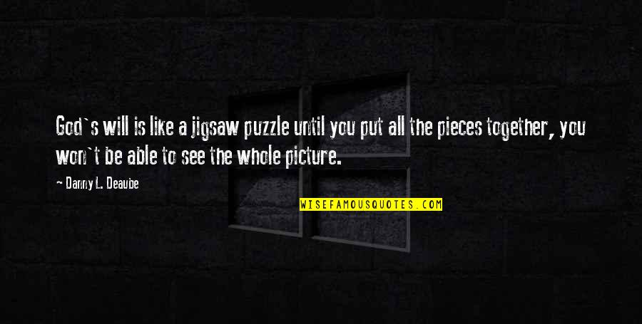 Jessica Brown Findlay Quotes By Danny L. Deaube: God's will is like a jigsaw puzzle until
