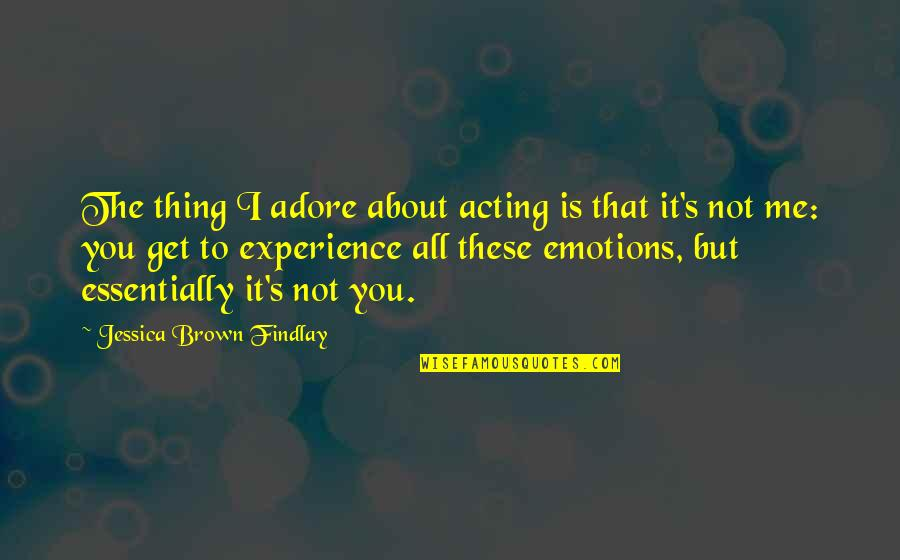 Jessica Brown Findlay Quotes By Jessica Brown Findlay: The thing I adore about acting is that