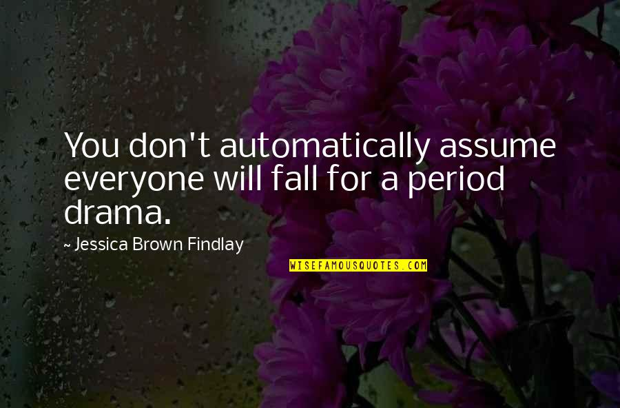 Jessica Brown Findlay Quotes By Jessica Brown Findlay: You don't automatically assume everyone will fall for
