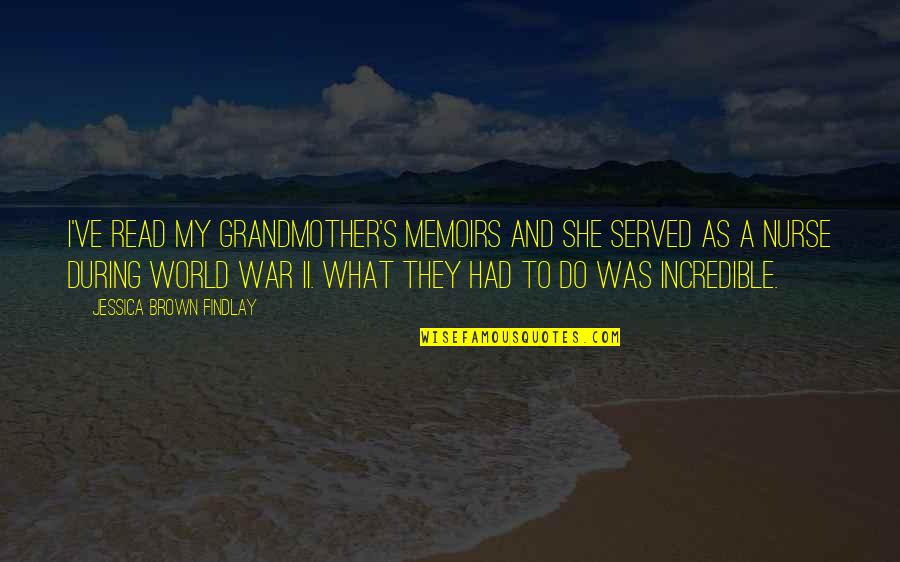 Jessica Brown Findlay Quotes By Jessica Brown Findlay: I've read my grandmother's memoirs and she served