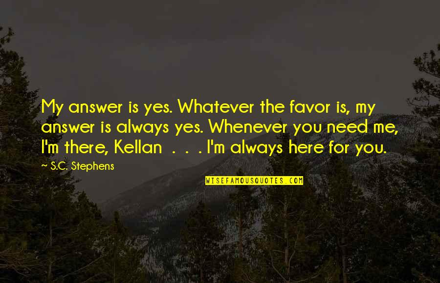 Jessica Brown Findlay Quotes By S.C. Stephens: My answer is yes. Whatever the favor is,