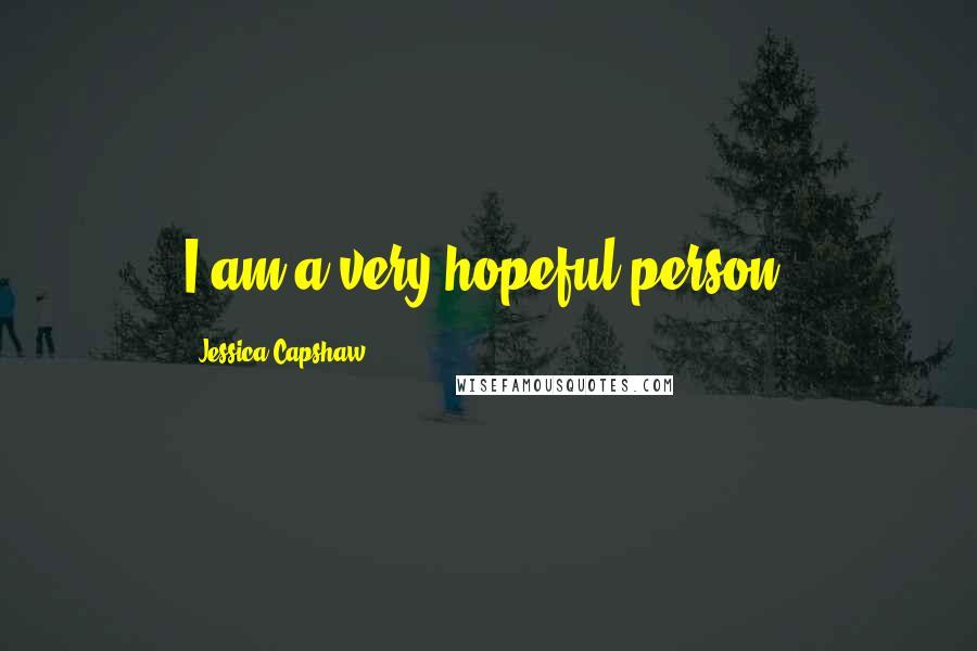 Jessica Capshaw quotes: I am a very hopeful person.