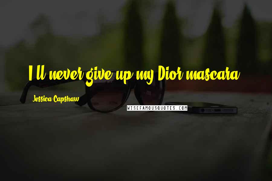 Jessica Capshaw quotes: I'll never give up my Dior mascara.