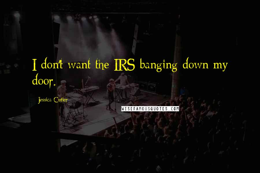 Jessica Cutler quotes: I don't want the IRS banging down my door.