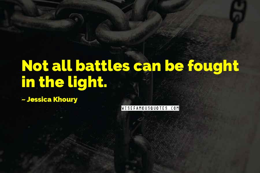 Jessica Khoury quotes: Not all battles can be fought in the light.