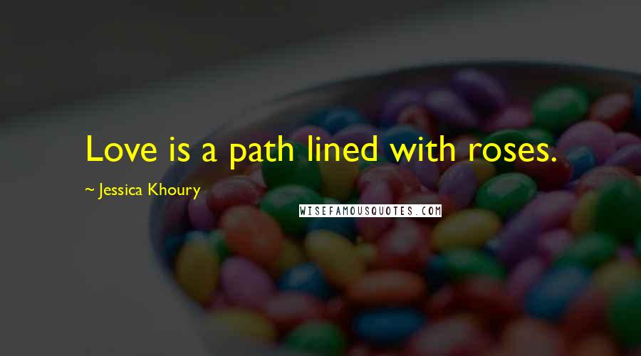 Jessica Khoury quotes: Love is a path lined with roses.