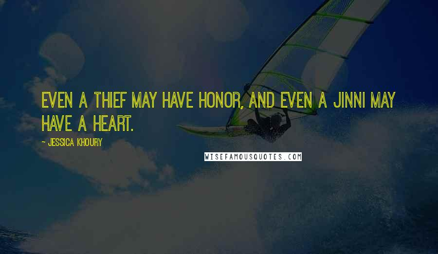 Jessica Khoury quotes: Even a thief may have honor, and even a jinni may have a heart.