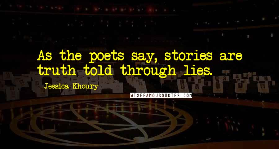 Jessica Khoury quotes: As the poets say, stories are truth told through lies.