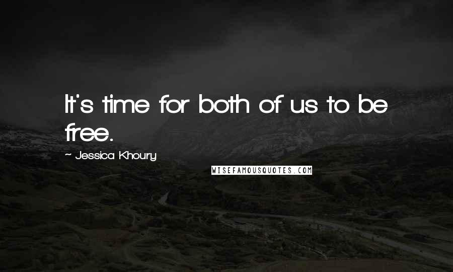 Jessica Khoury quotes: It's time for both of us to be free.