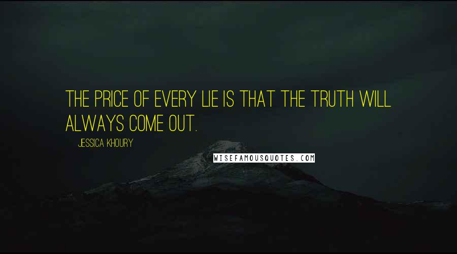 Jessica Khoury quotes: The price of every lie is that the truth will always come out.
