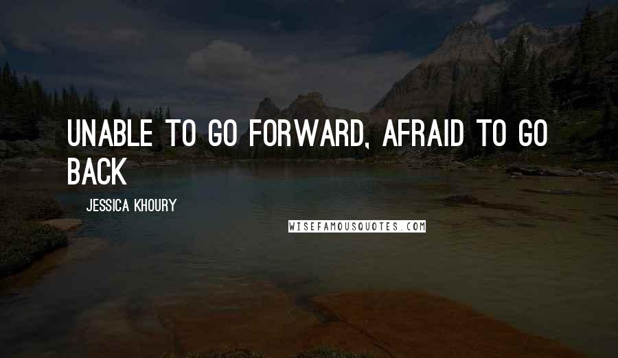 Jessica Khoury quotes: Unable to go forward, afraid to go back