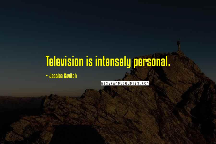 Jessica Savitch quotes: Television is intensely personal.