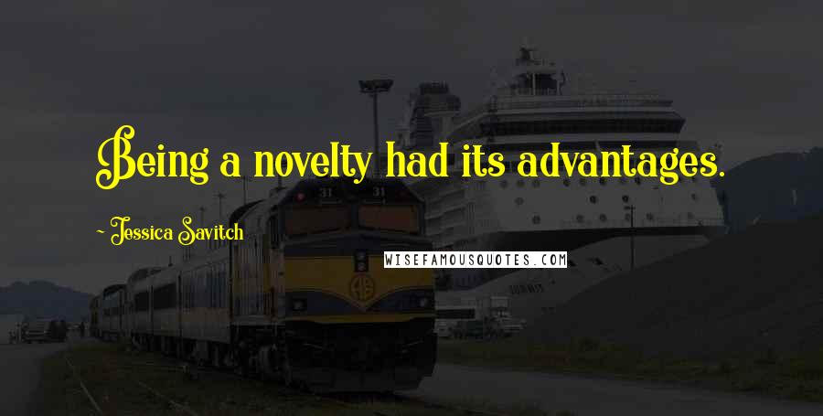Jessica Savitch quotes: Being a novelty had its advantages.