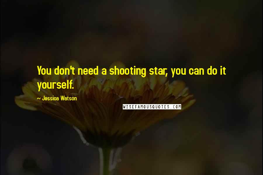 Jessica Watson quotes: You don't need a shooting star, you can do it yourself.