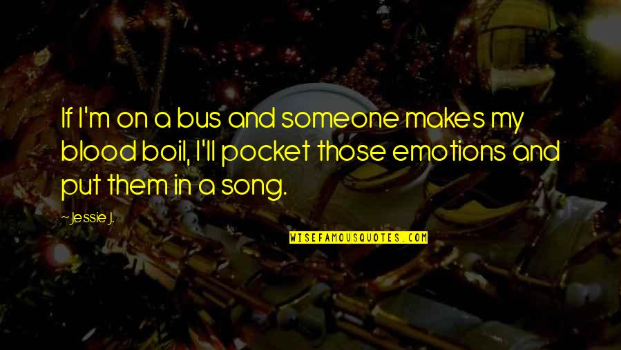 Jessie J Best Song Quotes By Jessie J.: If I'm on a bus and someone makes