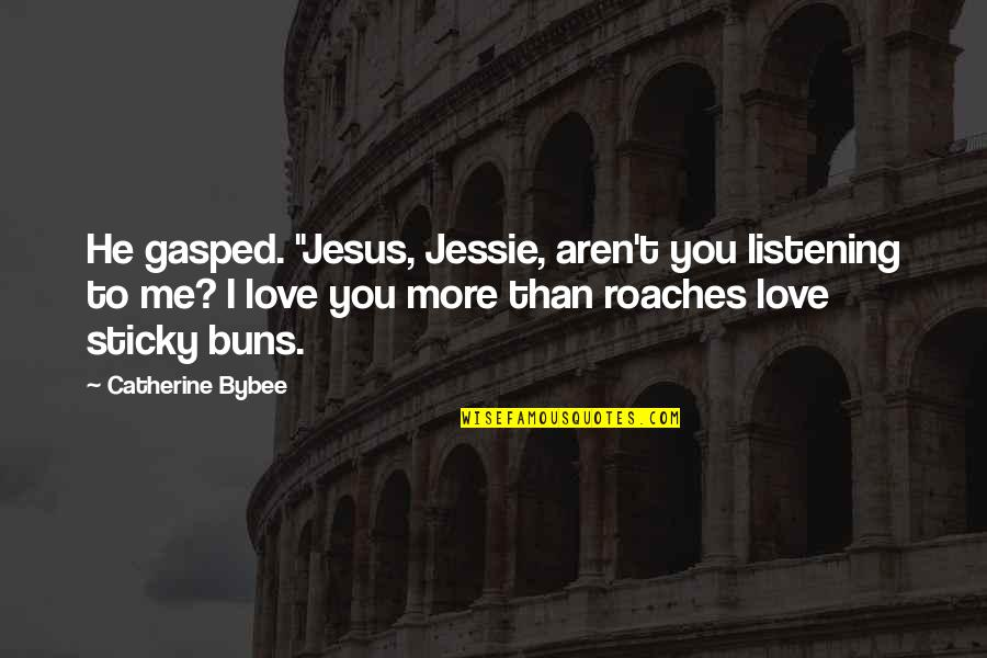 """Jessie's Quotes By Catherine Bybee: He gasped. """"Jesus, Jessie, aren't you listening to"""