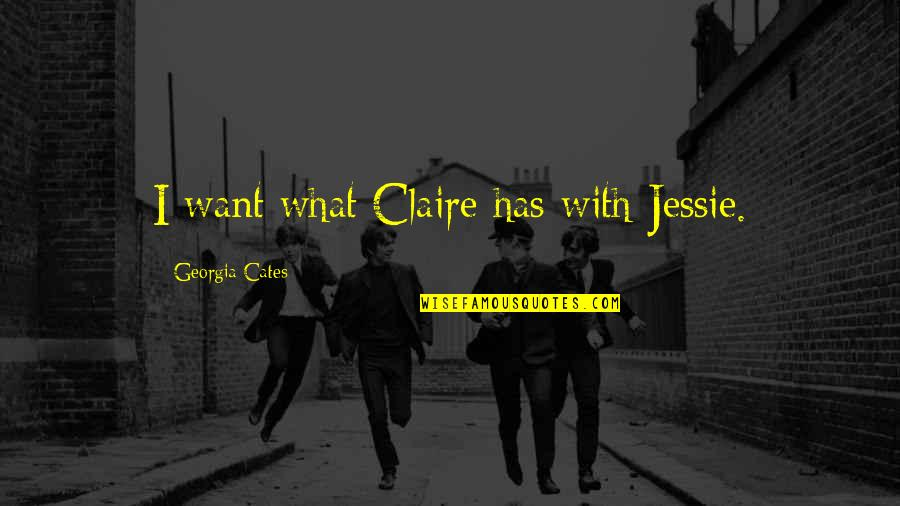 Jessie's Quotes By Georgia Cates: I want what Claire has with Jessie.